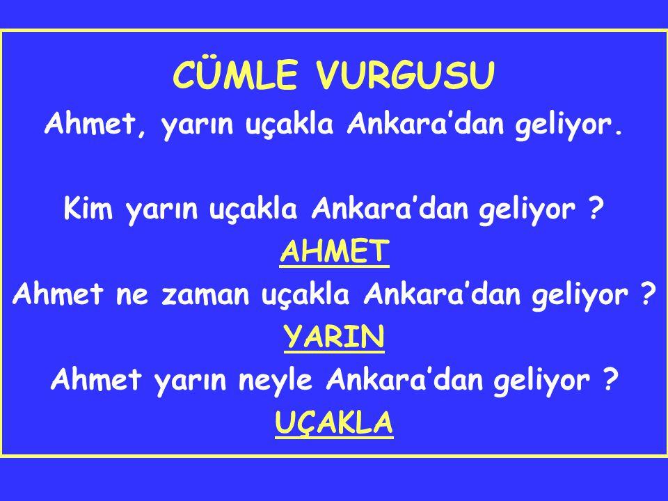 CÜMLE VURGUSU Ahmet, yarın uçakla Ankara'dan geliyor.