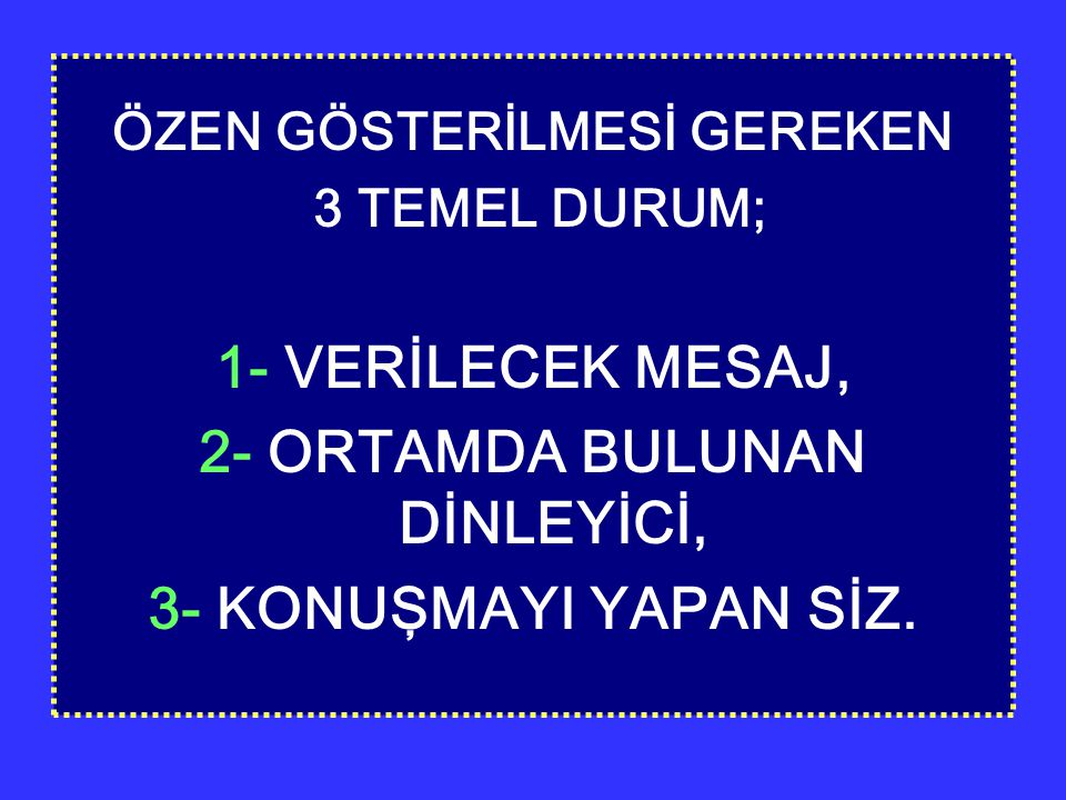 ÖZEN GÖSTERİLMESİ GEREKEN 2- ORTAMDA BULUNAN DİNLEYİCİ,