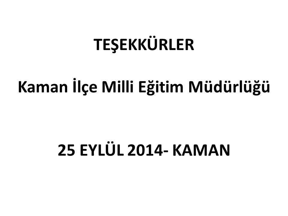 TEŞEKKÜRLER Kaman İlçe Milli Eğitim Müdürlüğü 25 EYLÜL 2014- KAMAN