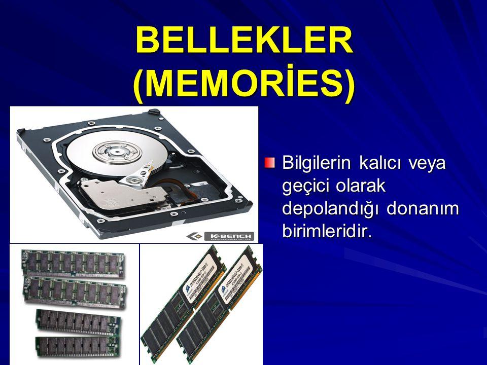 BELLEKLER (MEMORİES) Bilgilerin kalıcı veya geçici olarak depolandığı donanım birimleridir.