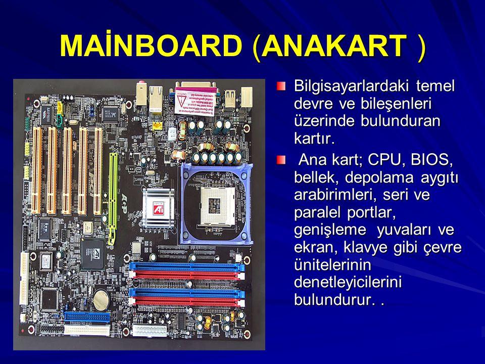 MAİNBOARD (ANAKART ) Bilgisayarlardaki temel devre ve bileşenleri üzerinde bulunduran kartır.