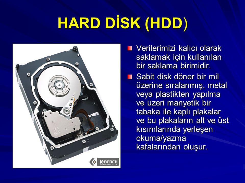 HARD DİSK (HDD) Verilerimizi kalıcı olarak saklamak için kullanılan bir saklama birimidir.
