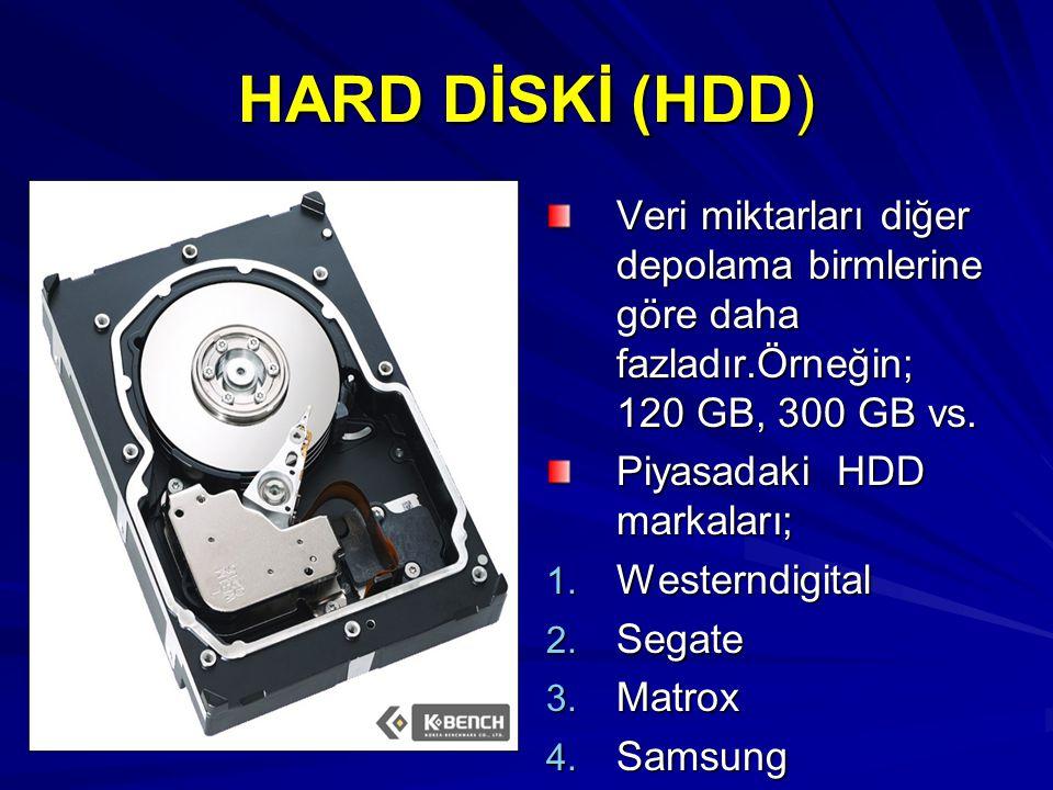 HARD DİSKİ (HDD) Veri miktarları diğer depolama birmlerine göre daha fazladır.Örneğin; 120 GB, 300 GB vs.