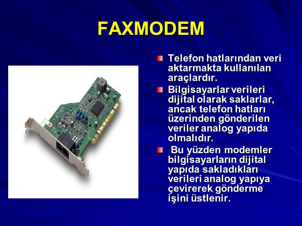 FAXMODEM Telefon hatlarından veri aktarmakta kullanılan araçlardır.