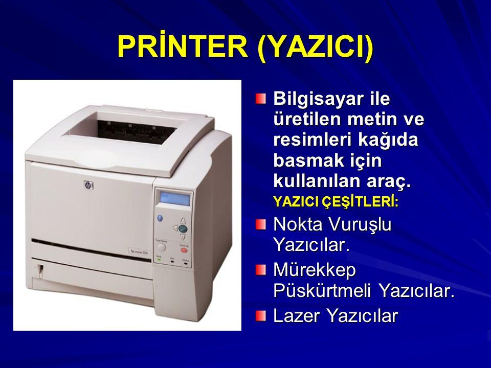 PRİNTER (YAZICI) Bilgisayar ile üretilen metin ve resimleri kağıda basmak için kullanılan araç. YAZICI ÇEŞİTLERİ: