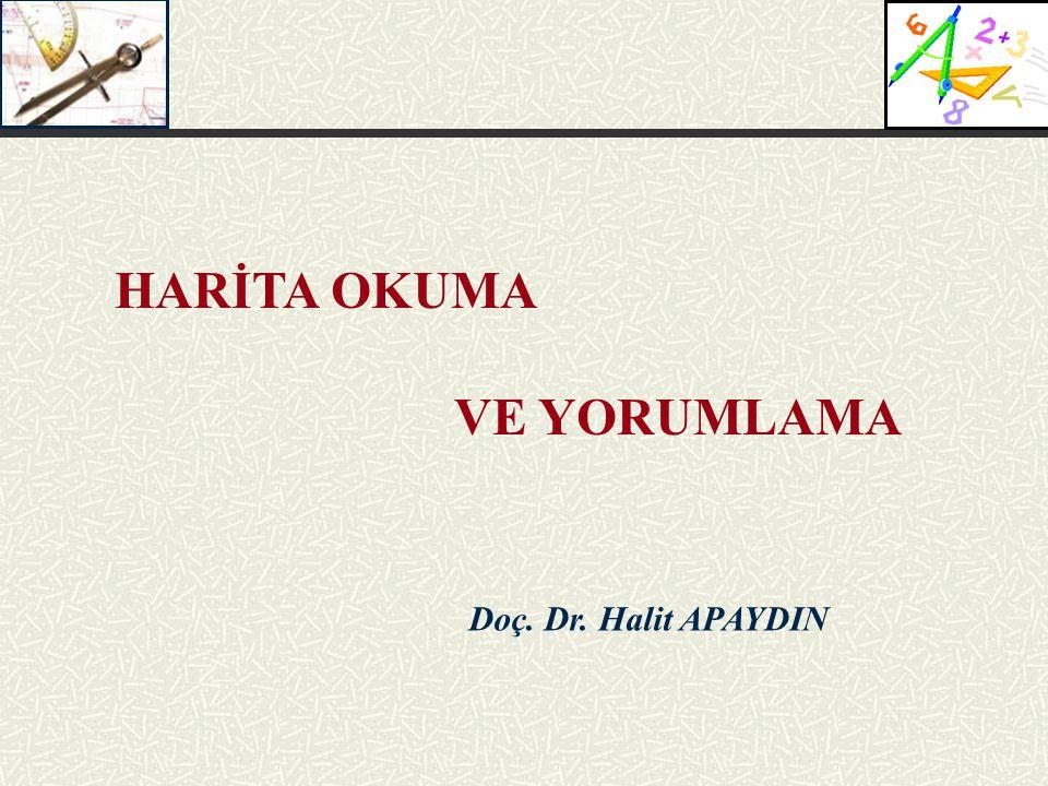 HARİTA OKUMA VE YORUMLAMA Doç. Dr. Halit APAYDIN