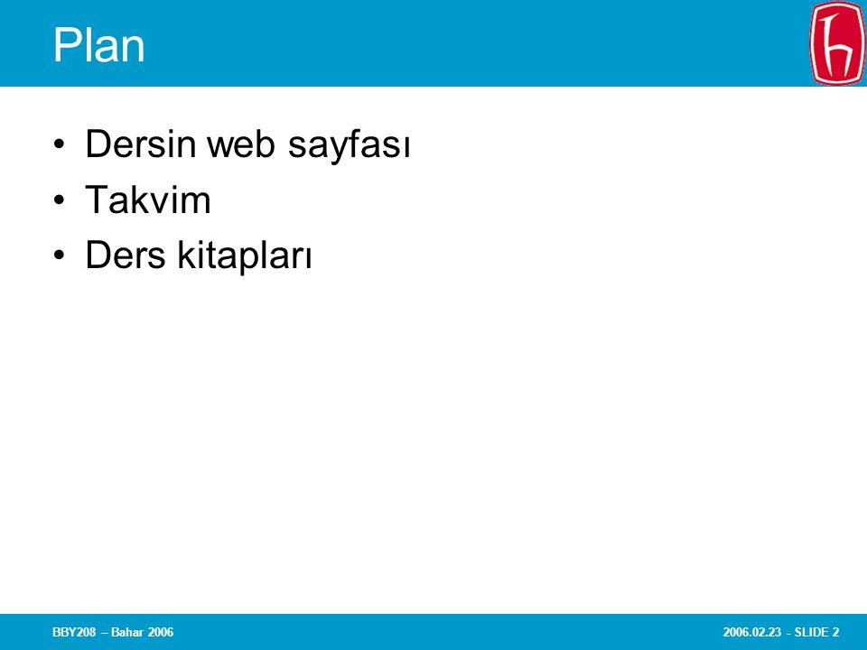 Plan Dersin web sayfası Takvim Ders kitapları BBY208 – Bahar 2006