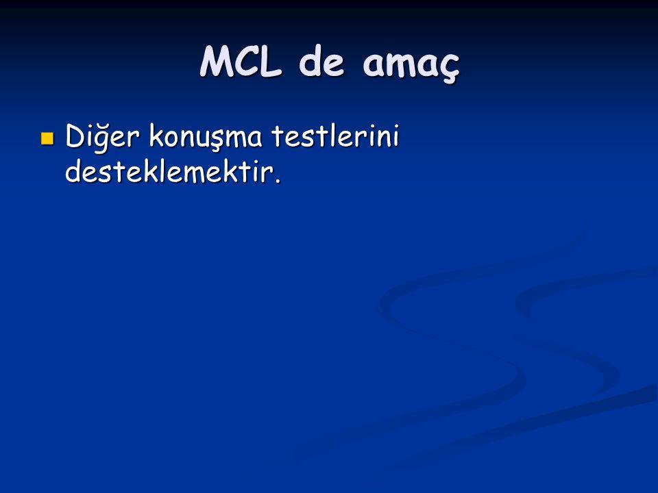 MCL de amaç Diğer konuşma testlerini desteklemektir.