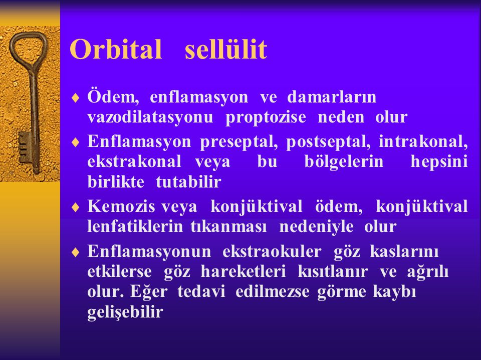 Orbital sellülit Ödem, enflamasyon ve damarların vazodilatasyonu proptozise neden olur.