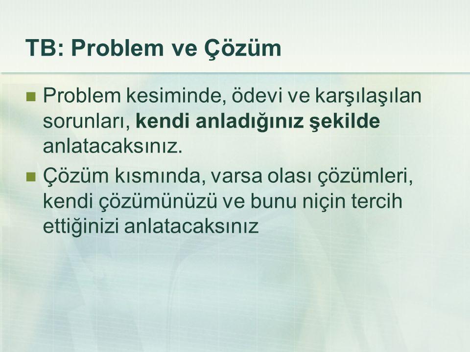 TB: Problem ve Çözüm Problem kesiminde, ödevi ve karşılaşılan sorunları, kendi anladığınız şekilde anlatacaksınız.