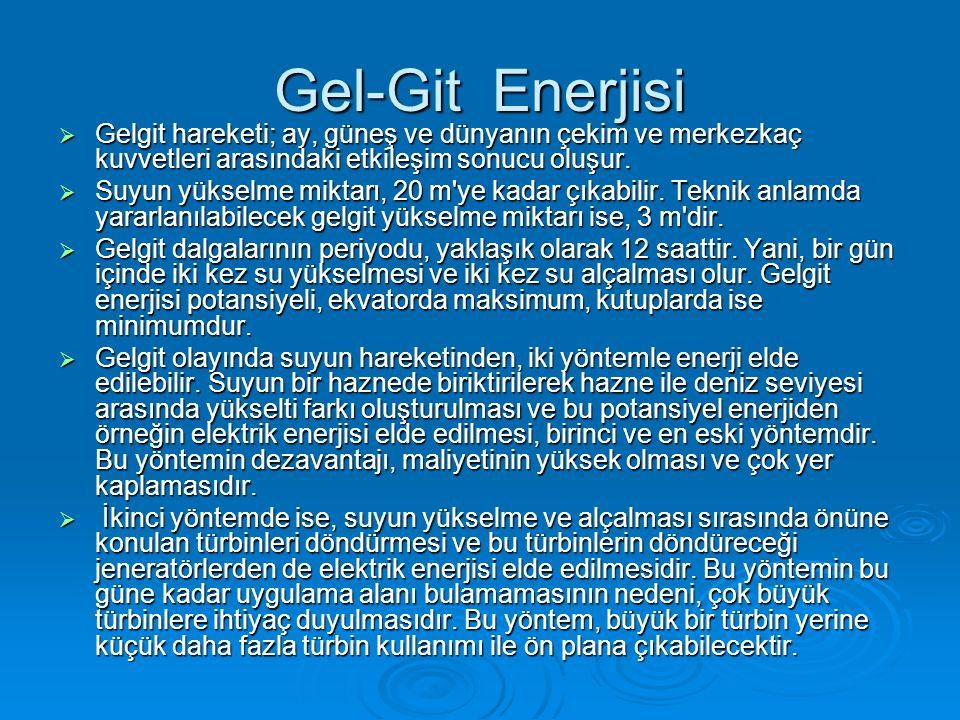 Gel-Git Enerjisi Gelgit hareketi; ay, güneş ve dünyanın çekim ve merkezkaç kuvvetleri arasındaki etkileşim sonucu oluşur.