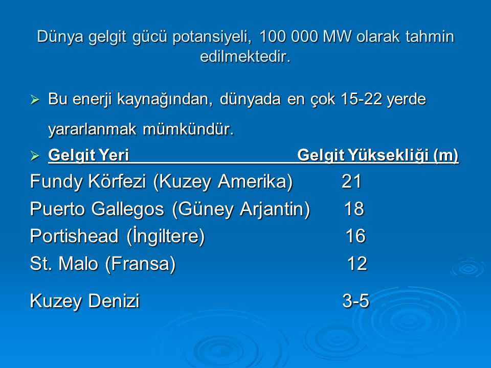 Dünya gelgit gücü potansiyeli, 100 000 MW olarak tahmin edilmektedir.