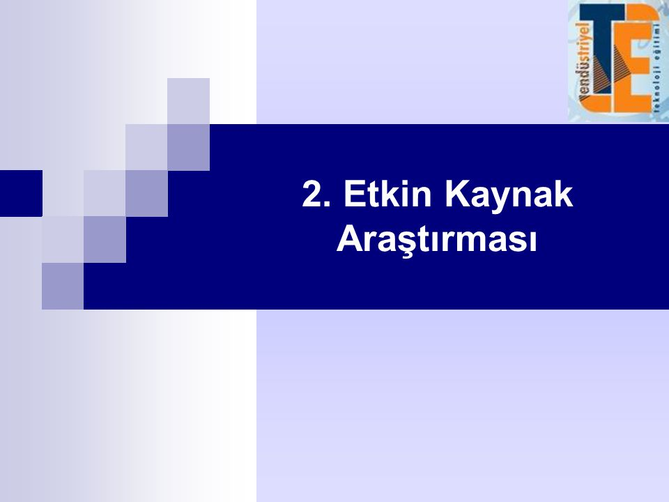 2. Etkin Kaynak Araştırması