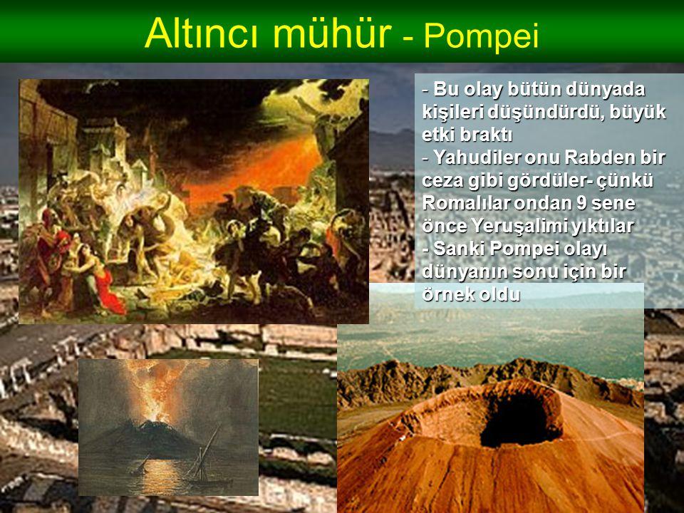 Altıncı mühür - Pompei Bu olay bütün dünyada kişileri düşündürdü, büyük etki braktı.