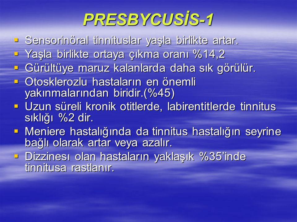 PRESBYCUSİS-1 Sensorinöral tinnituslar yaşla birlikte artar.