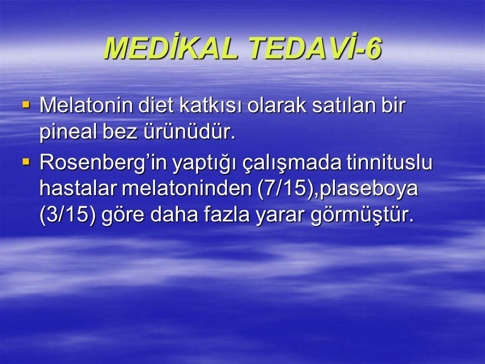MEDİKAL TEDAVİ-6 Melatonin diet katkısı olarak satılan bir pineal bez ürünüdür.