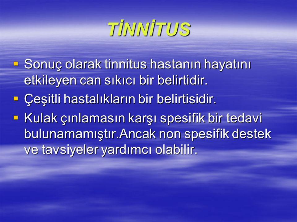 TİNNİTUS Sonuç olarak tinnitus hastanın hayatını etkileyen can sıkıcı bir belirtidir. Çeşitli hastalıkların bir belirtisidir.