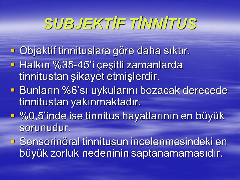 SUBJEKTİF TİNNİTUS Objektif tinnituslara göre daha sıktır.