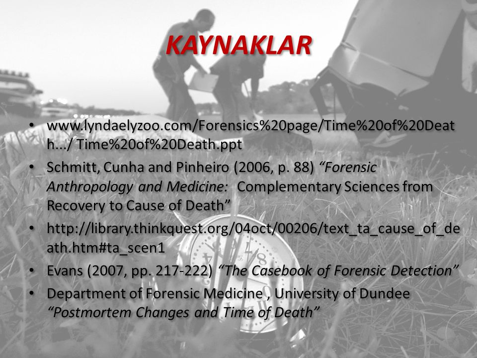 KAYNAKLAR www.lyndaelyzoo.com/Forensics%20page/Time%20of%20Death.../ Time%20of%20Death.ppt.