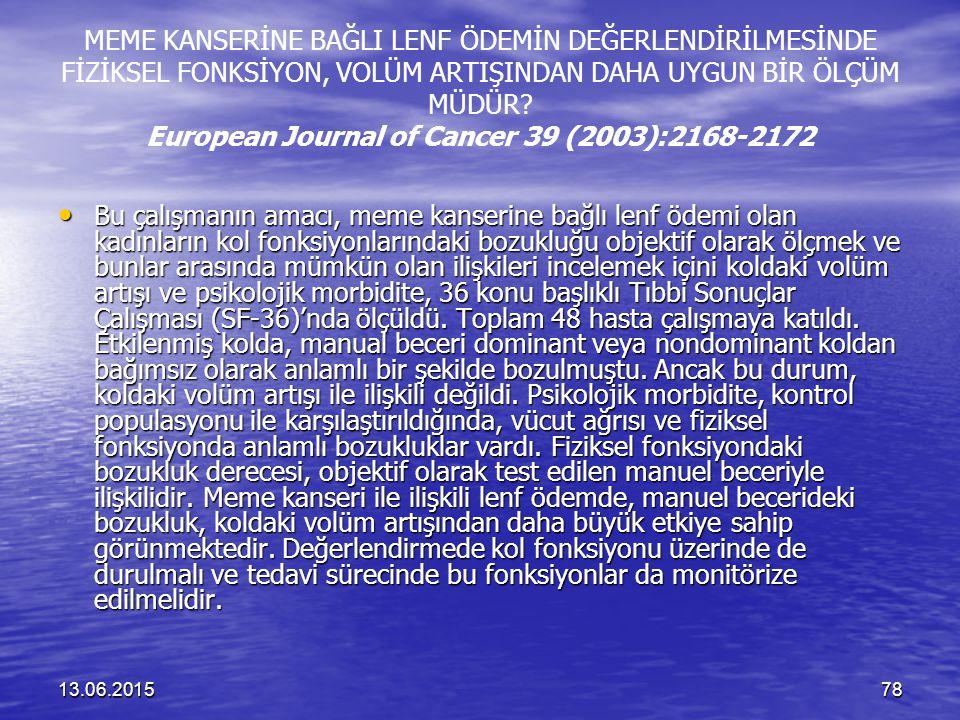 MEME KANSERİNE BAĞLI LENF ÖDEMİN DEĞERLENDİRİLMESİNDE FİZİKSEL FONKSİYON, VOLÜM ARTIŞINDAN DAHA UYGUN BİR ÖLÇÜM MÜDÜR European Journal of Cancer 39 (2003):2168-2172