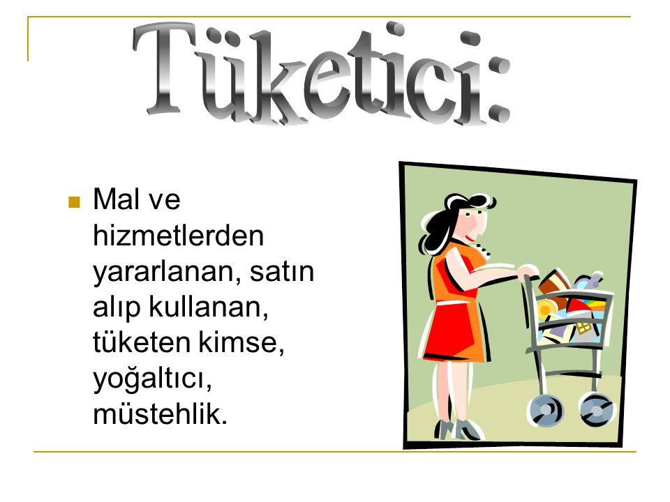 Tüketici: Mal ve hizmetlerden yararlanan, satın alıp kullanan, tüketen kimse, yoğaltıcı, müstehlik.