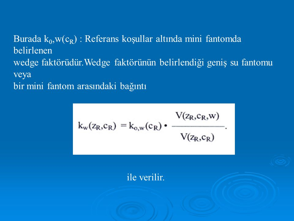 Burada k0,w(cR) : Referans koşullar altında mini fantomda belirlenen