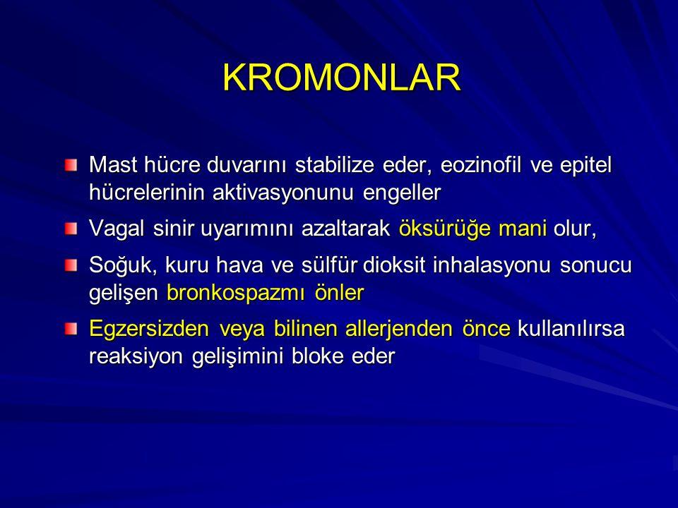 KROMONLAR Mast hücre duvarını stabilize eder, eozinofil ve epitel hücrelerinin aktivasyonunu engeller.