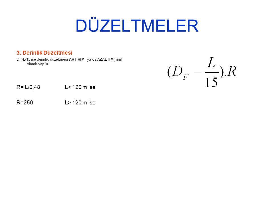 DÜZELTMELER 3. Derinlik Düzeltmesi R= L/0,48 L< 120 m ise