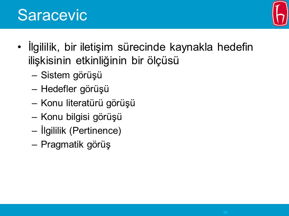 Saracevic İlgililik, bir iletişim sürecinde kaynakla hedefin ilişkisinin etkinliğinin bir ölçüsü. Sistem görüşü.