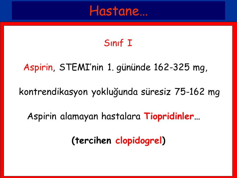 Hastane… Sınıf I Aspirin, STEMI'nin 1. gününde 162-325 mg,