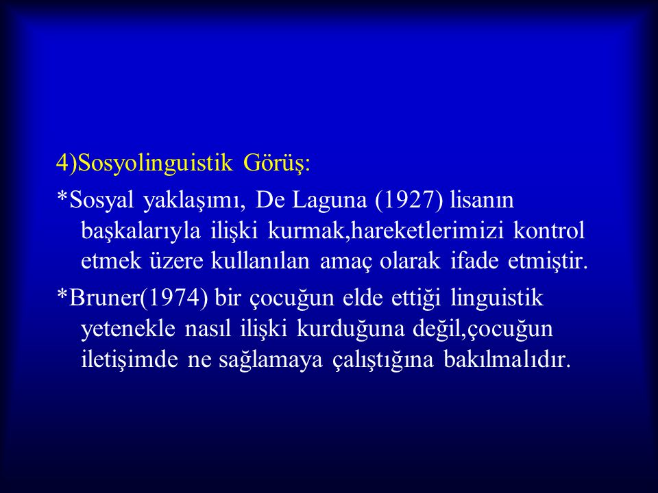 4)Sosyolinguistik Görüş: