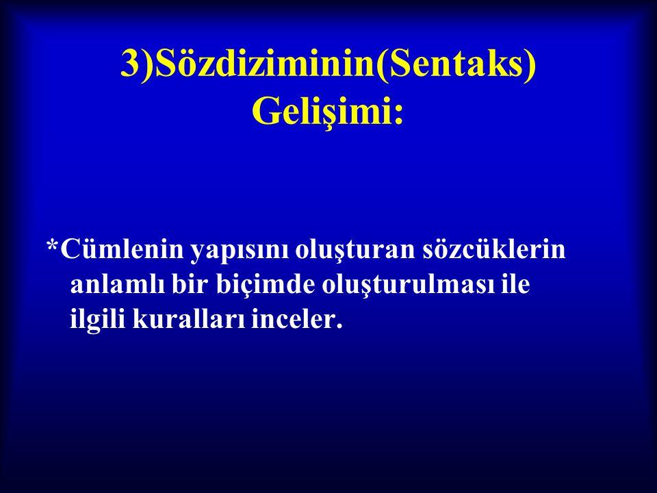 3)Sözdiziminin(Sentaks) Gelişimi: