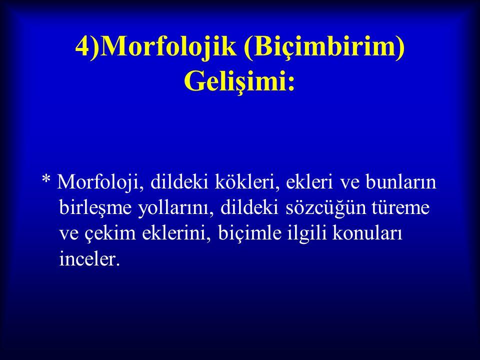 4)Morfolojik (Biçimbirim) Gelişimi: