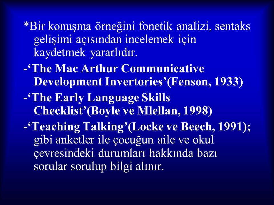 *Bir konuşma örneğini fonetik analizi, sentaks gelişimi açısından incelemek için kaydetmek yararlıdır.