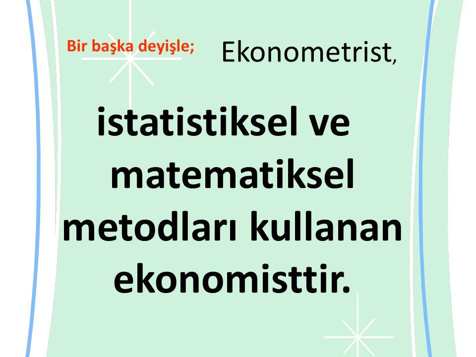 istatistiksel ve matematiksel metodları kullanan ekonomisttir.