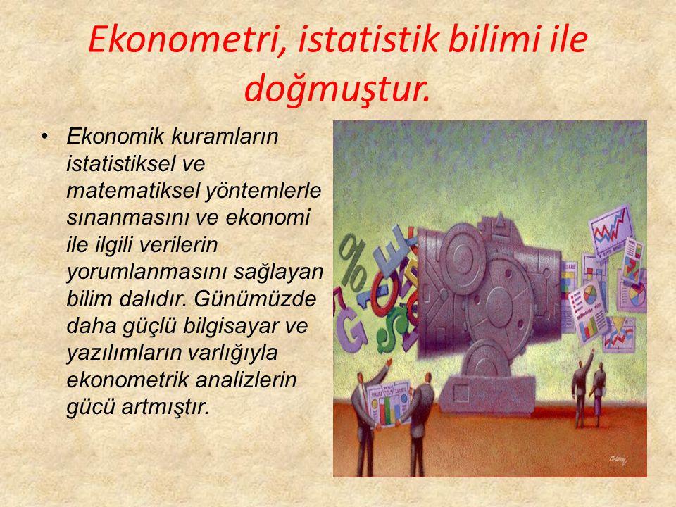 Ekonometri, istatistik bilimi ile doğmuştur.