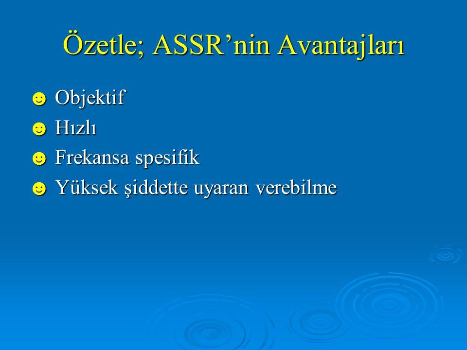 Özetle; ASSR'nin Avantajları
