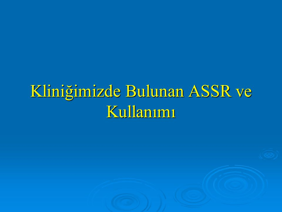 Kliniğimizde Bulunan ASSR ve Kullanımı