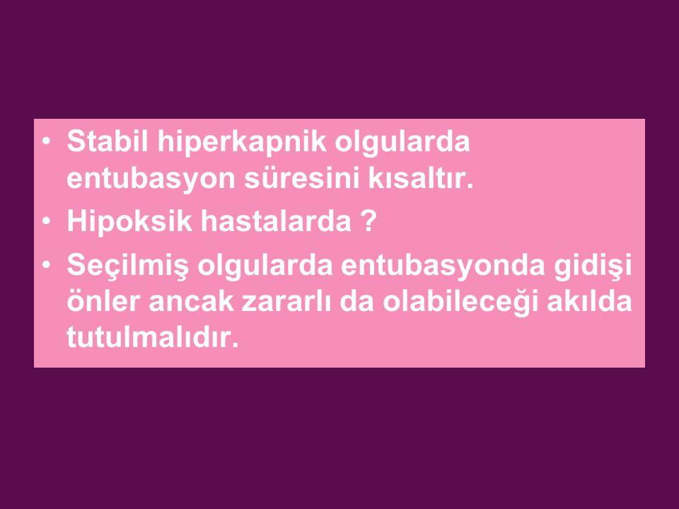 Stabil hiperkapnik olgularda entubasyon süresini kısaltır.