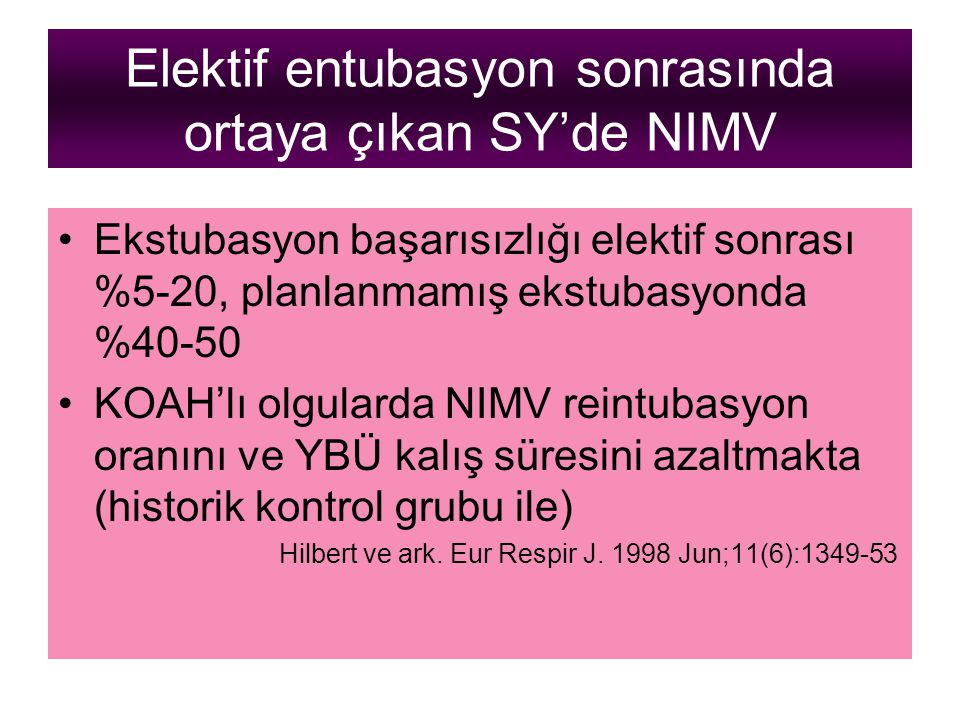 Elektif entubasyon sonrasında ortaya çıkan SY'de NIMV