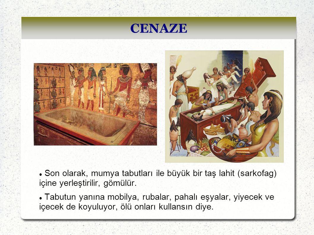 CENAZE Son olarak, mumya tabutları ile büyük bir taş lahit (sarkofag) içine yerleştirilir, gömülür.