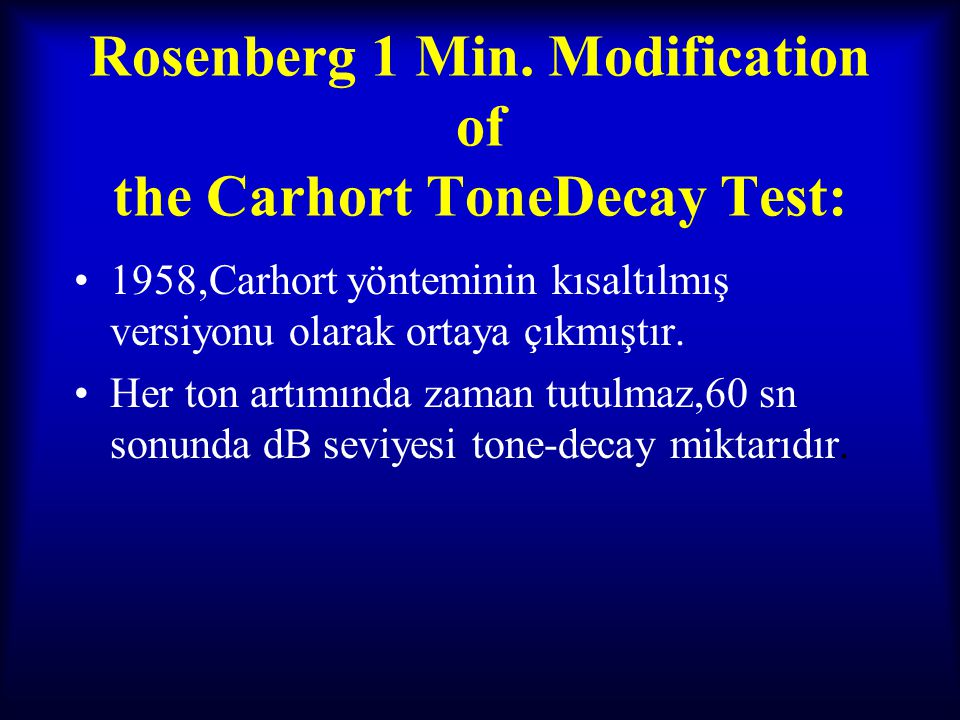 Rosenberg 1 Min. Modification of the Carhort ToneDecay Test: