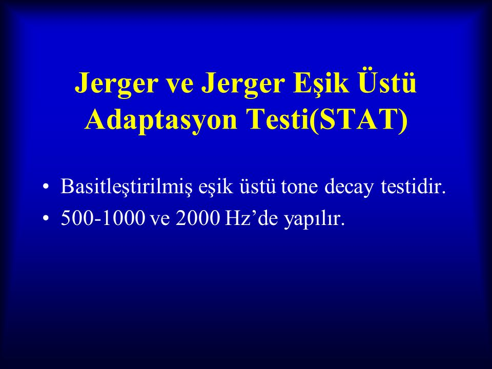 Jerger ve Jerger Eşik Üstü Adaptasyon Testi(STAT)
