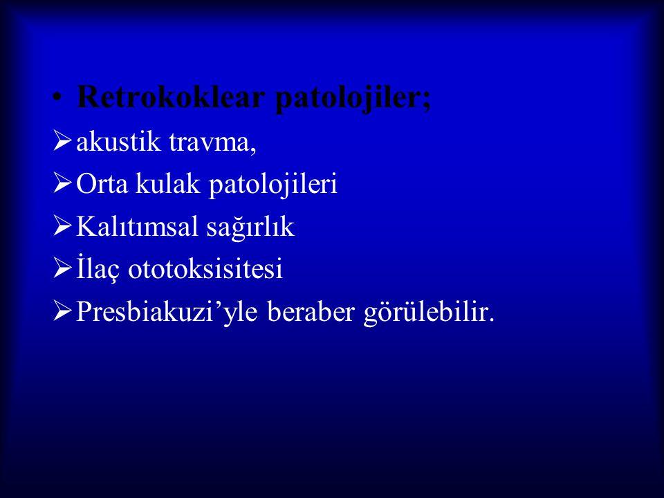 Retrokoklear patolojiler;