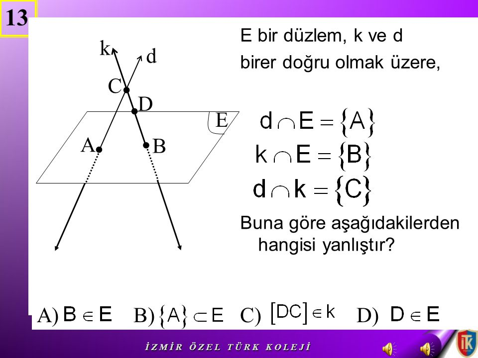 . . . . 13 k d C D E A B A) B) C) D) E bir düzlem, k ve d