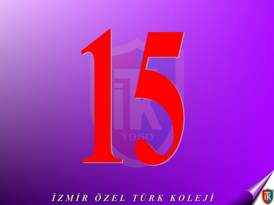 15 İ Z M İ R Ö Z E L T Ü R K K O L E J İ