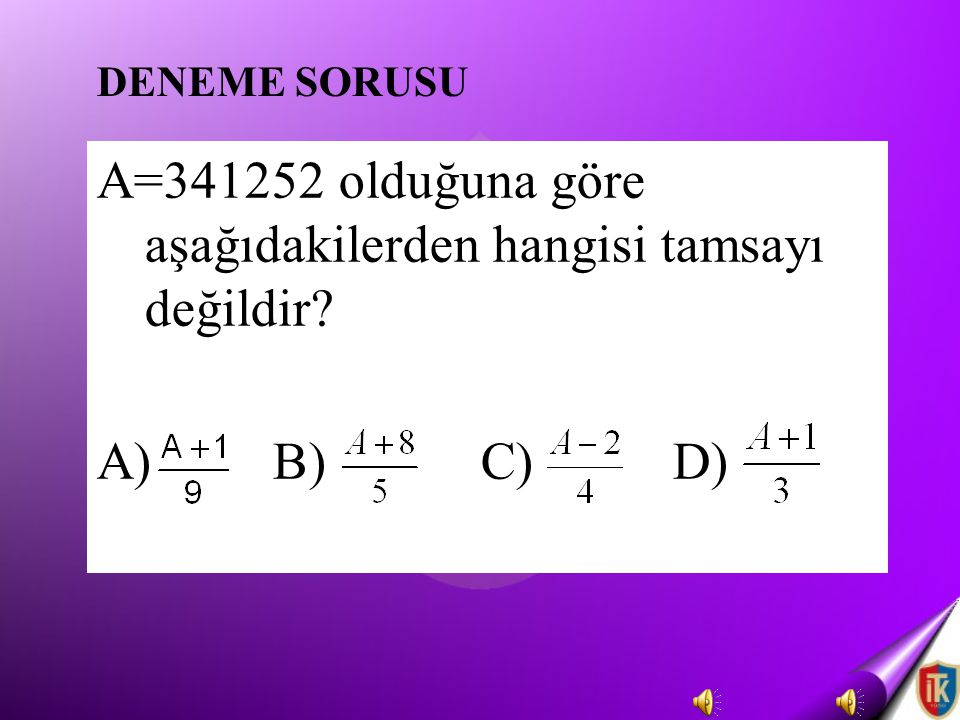 A=341252 olduğuna göre aşağıdakilerden hangisi tamsayı değildir