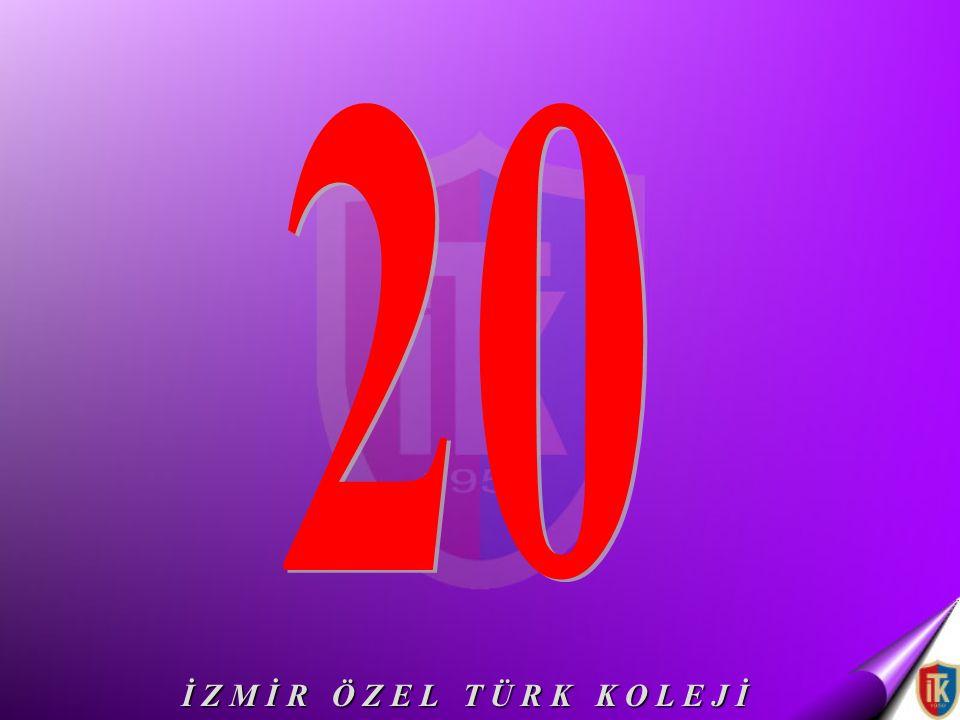 20 İ Z M İ R Ö Z E L T Ü R K K O L E J İ