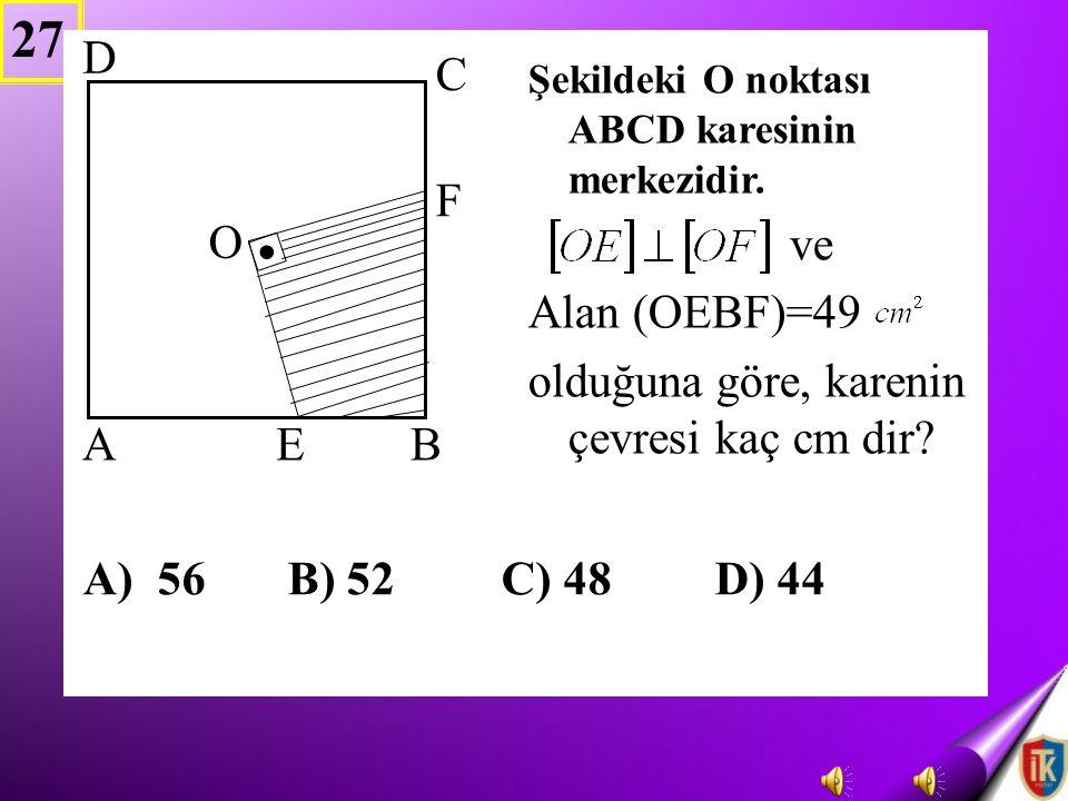 . 27 D A) 56 B) 52 C) 48 D) 44 C ve Alan (OEBF)=49