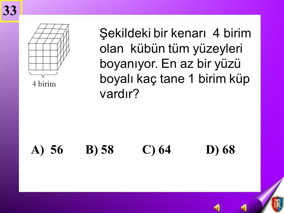 33 Şekildeki bir kenarı 4 birim olan kübün tüm yüzeyleri boyanıyor. En az bir yüzü boyalı kaç tane 1 birim küp vardır